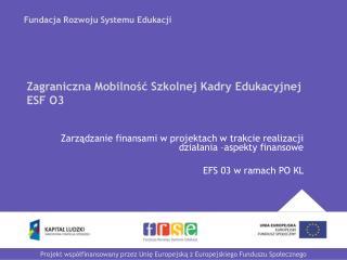 Zagraniczna Mobilność Szkolnej Kadry Edukacyjnej  ESF O3