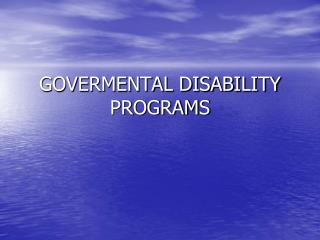 GOVERMENTAL DISABILITY PROGRAMS