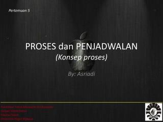 PROSES  dan  PENJADWALAN ( Konsep  proses)