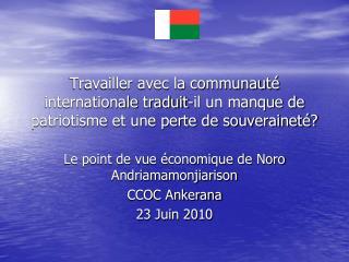 Le point de vue économique de  Noro Andriamamonjiarison CCOC  Ankerana 23 Juin 2010