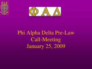 Phi Alpha Delta Pre-Law Call-Meeting January 25, 2009