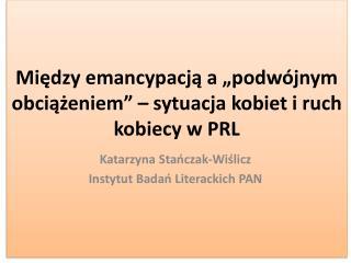 """Między emancypacją a """"podwójnym obciążeniem"""" – sytuacja kobiet i ruch kobiecy w  PRL"""