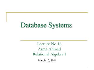 Lecture No 16 Asma Ahmad Relational Algebra I