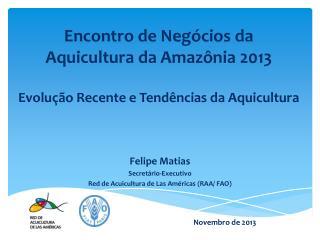 Felipe  Matias Secretário-Executivo Red de  Acuicultura  de Las  Américas  (RAA/ FAO)