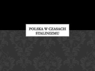 Polska W CZASACH STALINIZMU