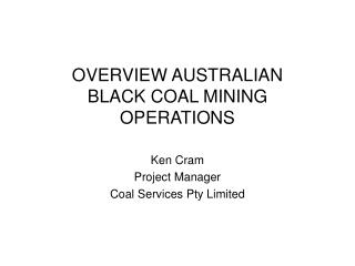 OVERVIEW AUSTRALIAN  BLACK COAL MINING OPERATIONS