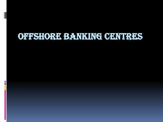 OFFSHORE BANKING CENTRES