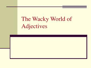 The Wacky World of Adjectives