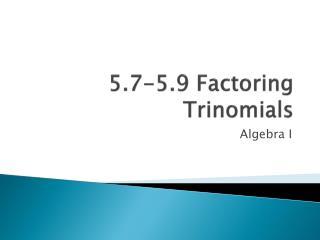 5.7-5.9 Factoring  Trinomials