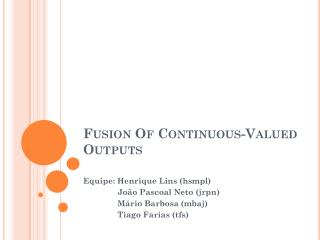 Fusion Of Continuous-Valued  Outputs