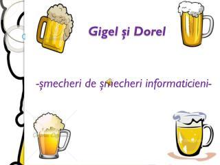 Gigel ş i  Dorel