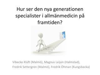 Hur ser den nya generationen specialister i allmänmedicin på framtiden?