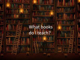 What books do I teach?