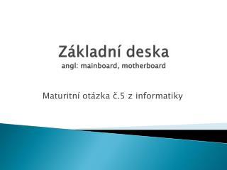 Základní deska angl :  mainboard , motherboard