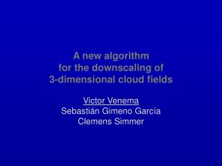 A new algorithm  for the downscaling of  3-dimensional cloud fields