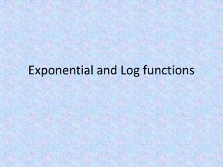 Exponential and Log functions