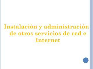 Instalación y administración de otros servicios de red e Internet