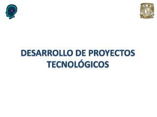DESARROLLO DE PROYECTOS TECNOLÓGICOS