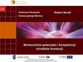 Wzmocnienie potencjału i kompetencji  ośrodków innowacji