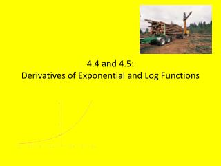 4.4 and 4.5:  Derivatives of Exponential and Log Functions