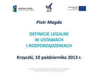 Piotr Magda DEFINICJE LEGALNE W USTAWACH  I ROZPORZ?DZENIACH Krzyczki, 10 pa?dziernika 2013 r.