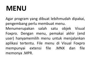Agar program yang  dibuat lebihmudah dipakai ,  pengembang perlu membuat  menu.
