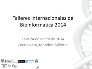 Talleres Internacionales de Bioinformática 2014