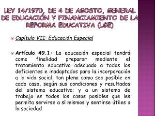 LEY 14/1970, de 4 de agosto, GENERAL DE EDUCACIÓN Y FINANCIAMIENTO DE LA REFORMA EDUCATIVA (LGE)