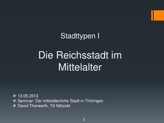 13.05.2013 Seminar:  Die  mittelalterliche  Stadt in  Thüringen David  Thorwarth , Till Nötzold