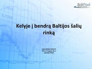 Kelyje į bendrą Baltijos šalių rinką LINA SKRABUTĖNAITĖ 2011 m. Rugsėjo 26 d. UAB BALTPOOL