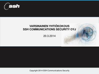 VARSINAINEN YHTI�KOKOUS SSH COMMUNICATIONS SECURITY  OYJ 20.3.2014