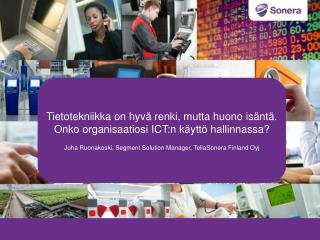Tietotekniikka on hyvä renki, mutta huono  isäntä. Onko organisaatiosi ICT:n käyttö hallinnassa ?