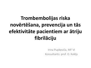Trombembolijas riska novērtēšana, prevencija un tās efektivitāte pacientiem ar ātriju fibrilāciju