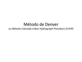 M�todo de  Denver ou M�todo  Colorado  Urban Hydrograph Procedure  (CUHP)