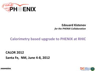 Edouard Kistenev for the PHENIX Collaboration Calorimetry  based upgrade to PHENIX at RHIC