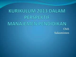 KURIKULUM 2013 DALAM PERSPEKTIF  MANAJEMEN PENDIDIKAN