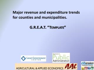 "Major revenue and expenditure trends for counties and  municipalities .   G.R.E.A.T. ""Template"""