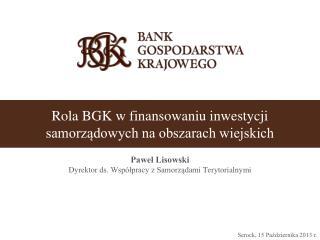 Rola BGK w finansowaniu inwestycji  samorządowych na obszarach wiejskich