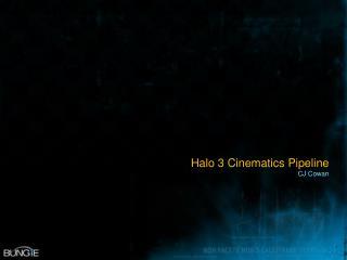 Halo 3 Cinematics Pipeline CJ Cowan