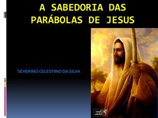A SABEDORIA DAS PARÁBOLAS DE JESUS
