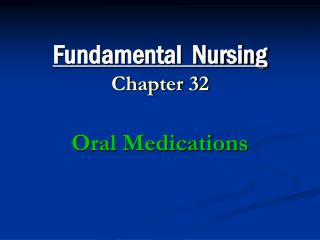 Fundamental  Nursing Chapter 32 Oral Medications