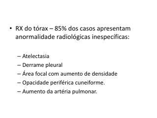 RX do tórax – 85% dos casos apresentam anormalidade radiológicas inespecíficas: Atelectasia