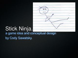 Stick Ninja.