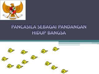 PANCASILA SEBAGAI PANDANGAN HIDUP BANGSA