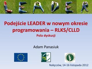 Podejście LEADER w nowym okresie programowania – RLKS/CLLD Pola dyskusji