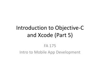 Introduction to Objective-C and  Xcode  (Part 5)