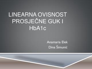 LINEARNA OVISNOST PROSJEČNE GUK I HbA1c                                         Anamaria Elek