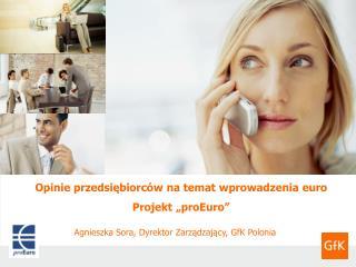 """Opinie przedsiębiorców  na  temat wprowadzenia euro Projekt """" proEuro """""""