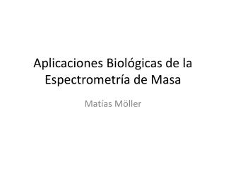 Aplicaciones Biol ógicas  de la  Espectrometría de Masa
