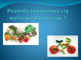 Piramida żywieniowa-czy warto według niej żyć ?
